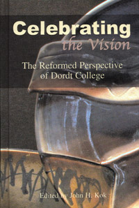 Celebrating The Vision: The Reformed Perspective of Dordt College
